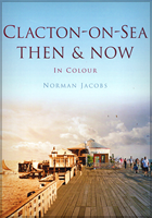 Clacton on Sea: Then & Now (in colour)
